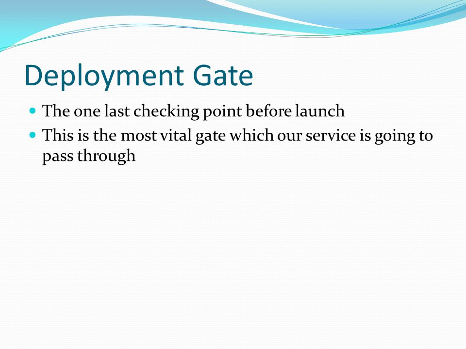 Deployment Gate The one last checking point before launch This is the most vital gate which our service is going to pass through