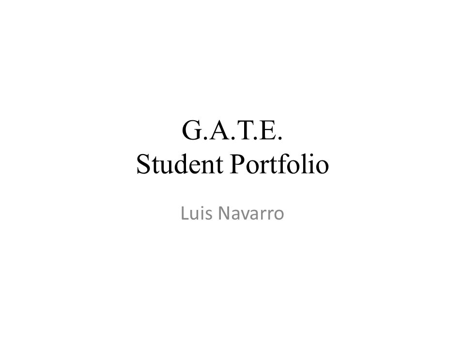 G.A.T.E.Student Portfolio GATE Student Journal I am doing better in my academic goals.