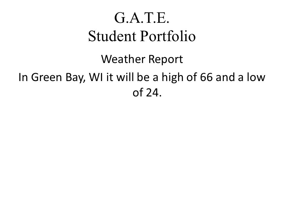 G.A.T.E. Student Portfolio Microsoft Excel Spreadsheets Date High Temp ° Low Temp ° Difference 4/4/2012736211 4/5/2012775522 4/6/2012664719 4/7/201273