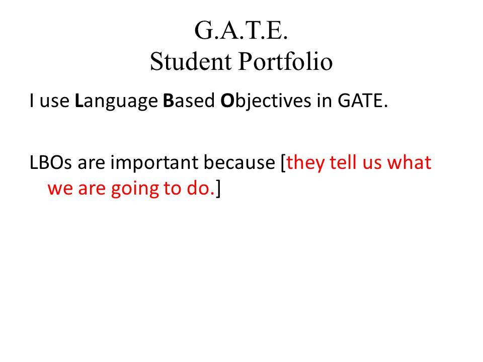 G.A.T.E.Student Portfolio I use Language Based Objectives in GATE.