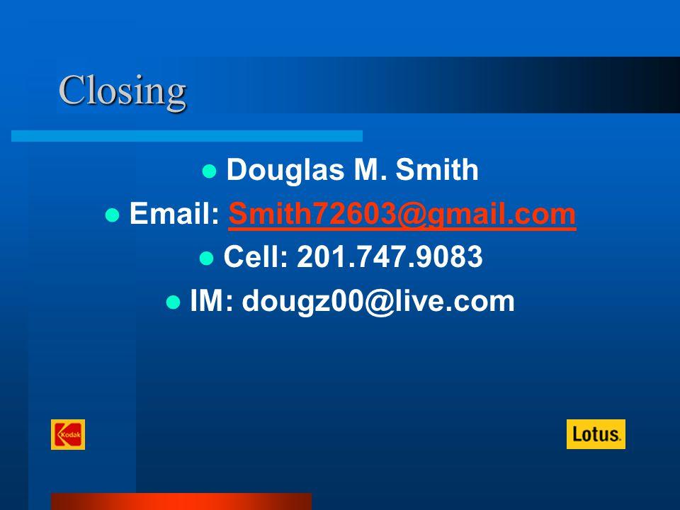 Closing Douglas M. Smith Email: Smith72603@gmail.comSmith72603@gmail.com Cell: 201.747.9083 IM: dougz00@live.com