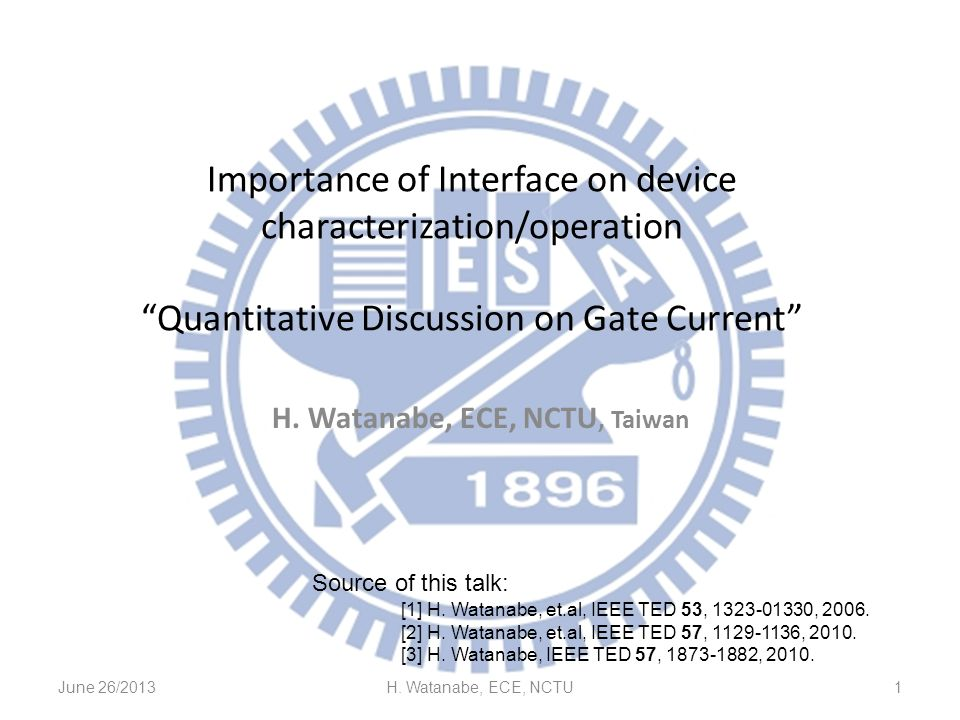 Importance of Interface on device characterization/operation Quantitative Discussion on Gate Current H. Watanabe, ECE, NCTU, Taiwan June 26/2013H. Wat