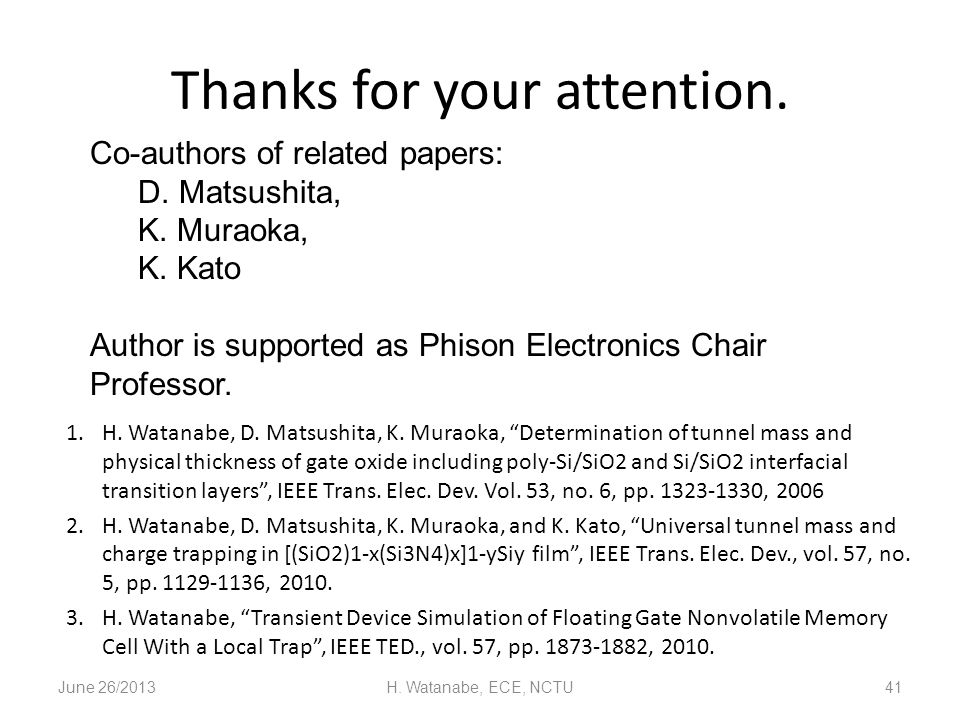 Thanks for your attention. 1.H. Watanabe, D. Matsushita, K. Muraoka, Determination of tunnel mass and physical thickness of gate oxide including poly-