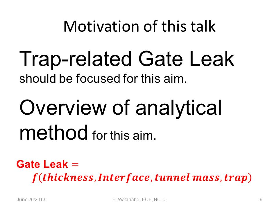 Motivation of this talk June 26/2013H. Watanabe, ECE, NCTU9 Trap-related Gate Leak should be focused for this aim. Overview of analytical method for t