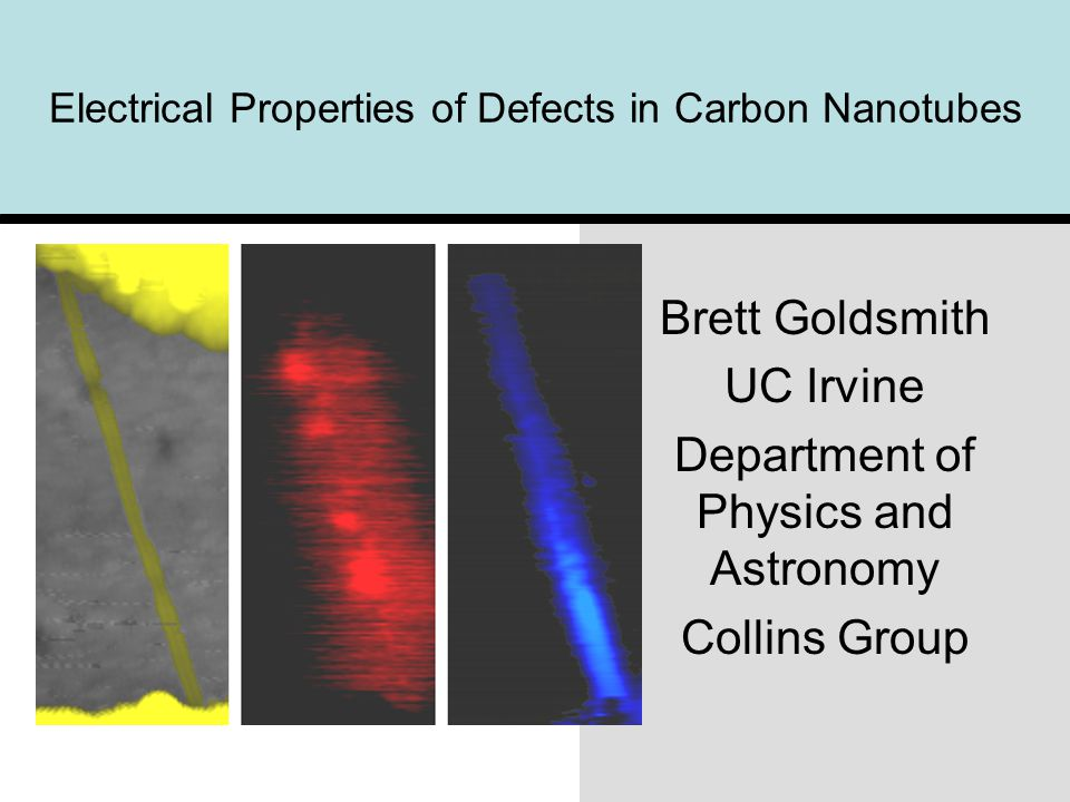 Electrical Properties of Defects in Carbon Nanotubes Brett Goldsmith UC Irvine Department of Physics and Astronomy Collins Group
