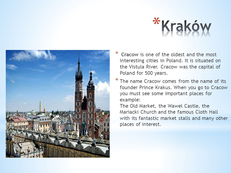 * Cracow is one of the oldest and the most interesting cities in Poland.
