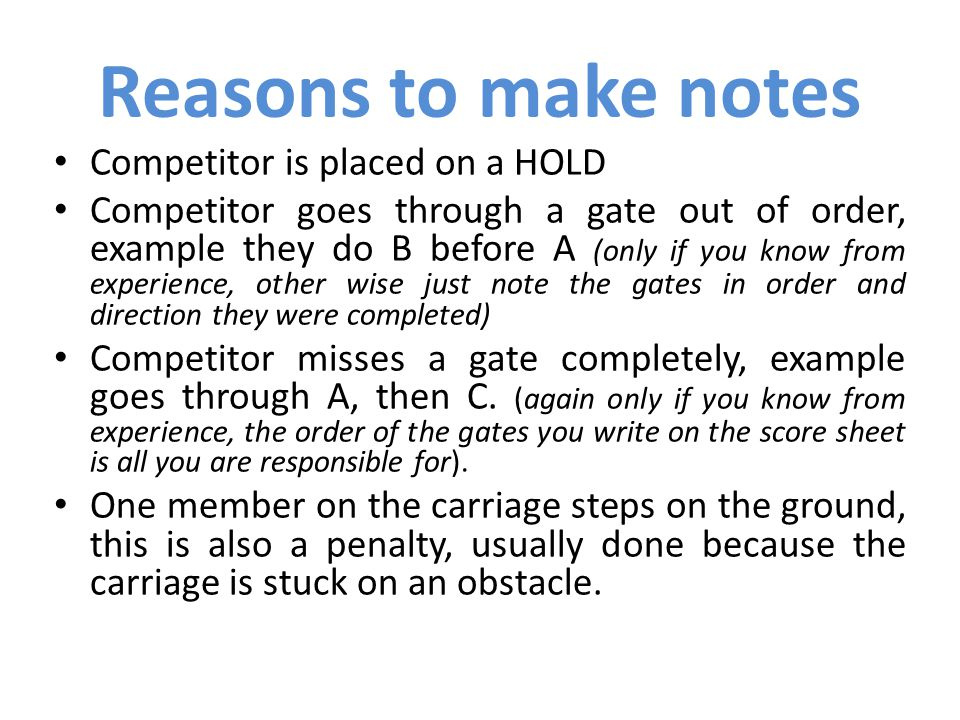 Competitor is placed on a HOLD Competitor goes through a gate out of order, example they do B before A (only if you know from experience, other wise just note the gates in order and direction they were completed) Competitor misses a gate completely, example goes through A, then C.