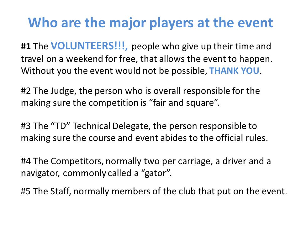 Who are the major players at the event #5 The Staff, normally members of the club that put on the event.