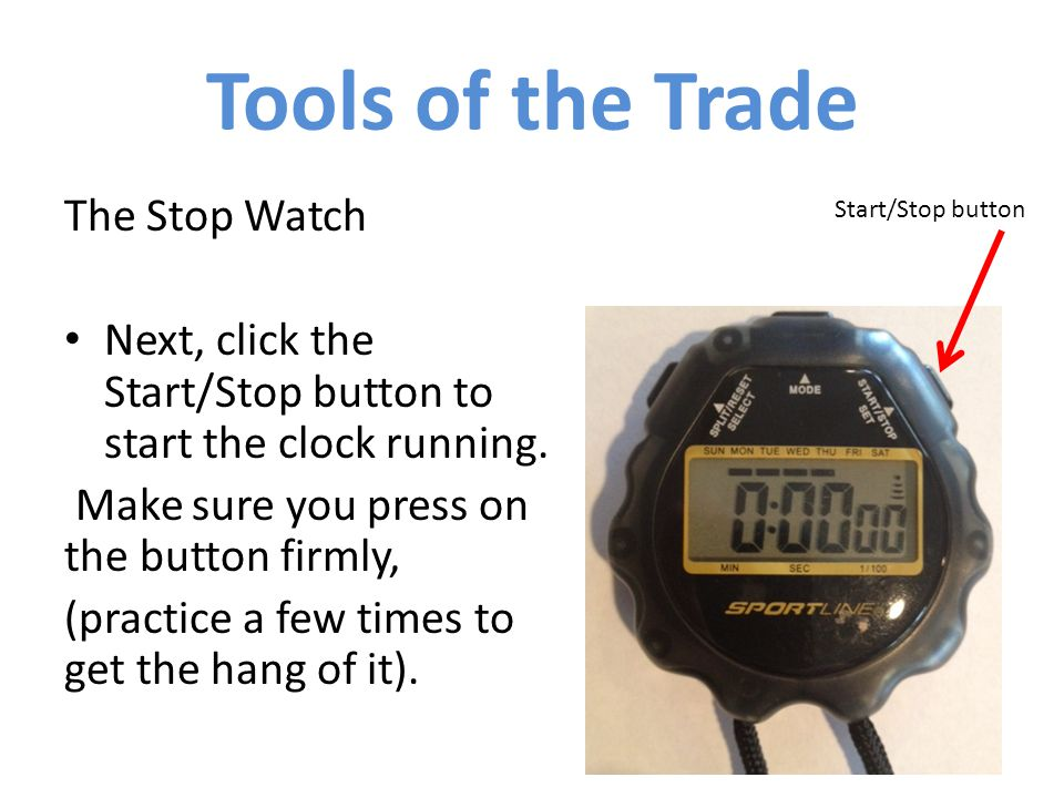 The Stop Watch Next, click the Start/Stop button to start the clock running.