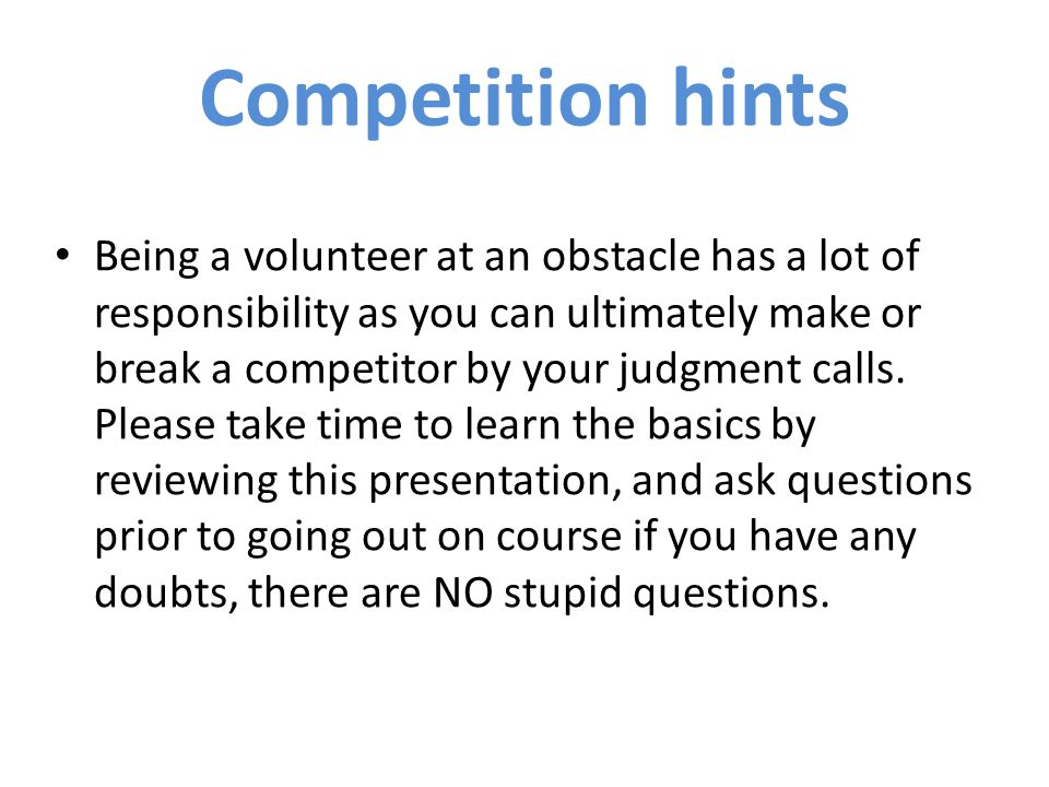 Being a volunteer at an obstacle has a lot of responsibility as you can ultimately make or break a competitor by your judgment calls.