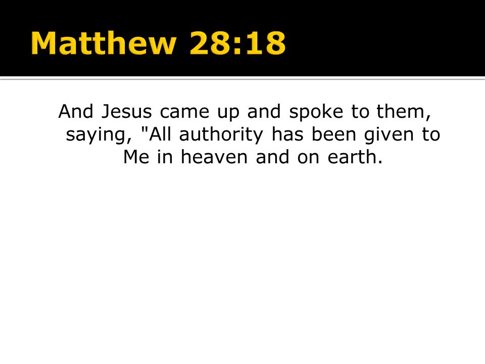And Jesus came up and spoke to them, saying,