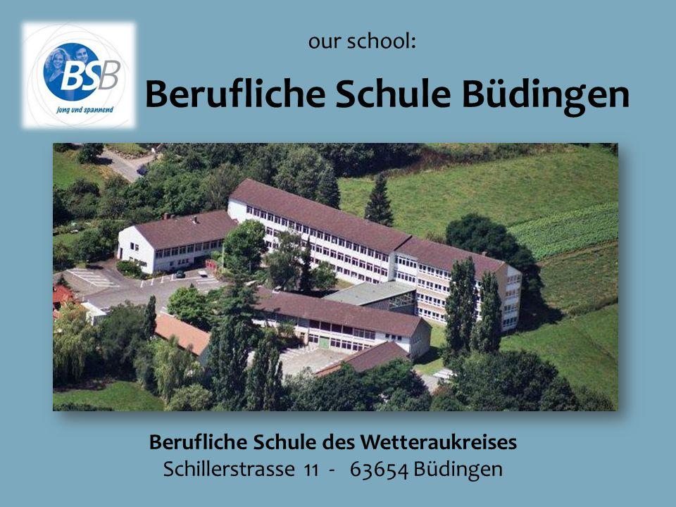 Berufliche Schule Büdingen our school: Berufliche Schule des Wetteraukreises Schillerstrasse 11 - 63654 Büdingen