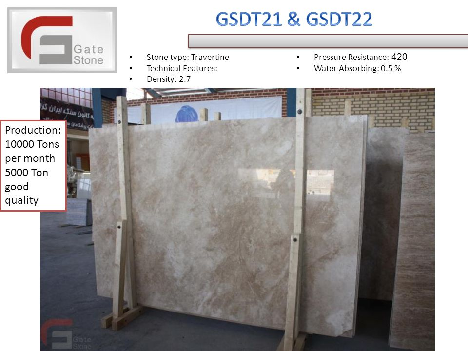 Stone type: Travertine Technical Features: Density: 2.7 Pressure Resistance: 420 Water Absorbing: 0.5 % Production: Tons per month 5000 Ton good quality