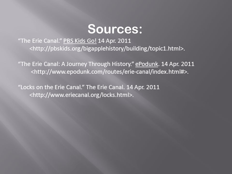 Sources: The Erie Canal. PBS Kids Go! 14 Apr. 2011. The Erie Canal: A Journey Through History. ePodunk. 14 Apr. 2011. Locks on the Erie Canal. The Eri