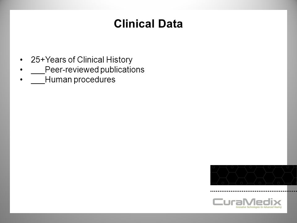 Clinical Data 25+Years of Clinical History ___Peer-reviewed publications ___Human procedures
