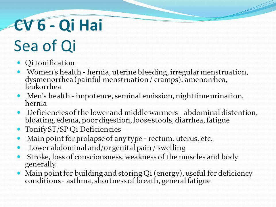 CV 6 - Qi Hai Sea of Qi Qi tonification Women's health - hernia, uterine bleeding, irregular menstruation, dysmenorrhea (painful menstruation / cramps