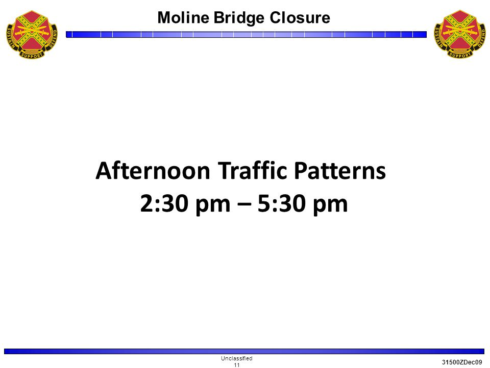 Moline Bridge Closure Unclassified 11 31500ZDec09 Afternoon Traffic Patterns 2:30 pm – 5:30 pm