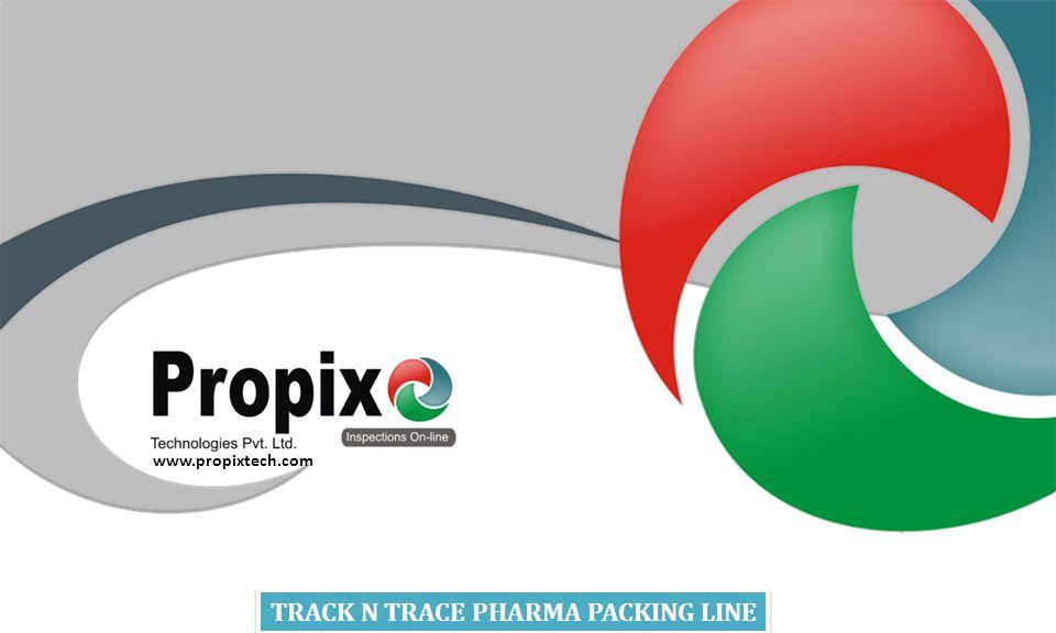 TRACK N TRACE PHARMA PACKING LINE TRACK N TRACE PHARMA PACKING LINE www.propixtech.com
