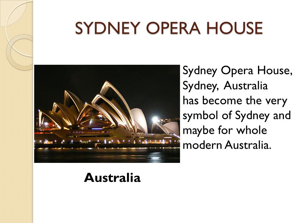 SYDNEY OPERA HOUSE Sydney Opera House, Sydney, Australia has become the very symbol of Sydney and maybe for whole modern Australia. Australia