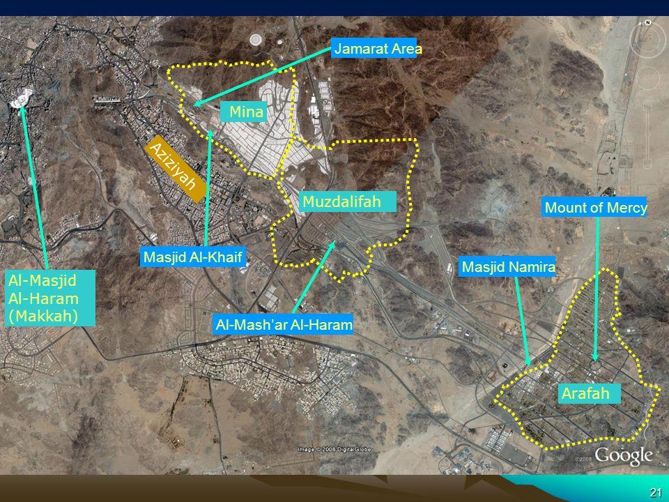 21 Hajj Sites – Satellite Picture Al-Masjid Al-Haram (Makkah) Mina Muzdalifah Arafah Aziziyah Jamarat Area Masjid Namira Masjid Al-Khaif Al-Mashar Al-Haram Mount of Mercy