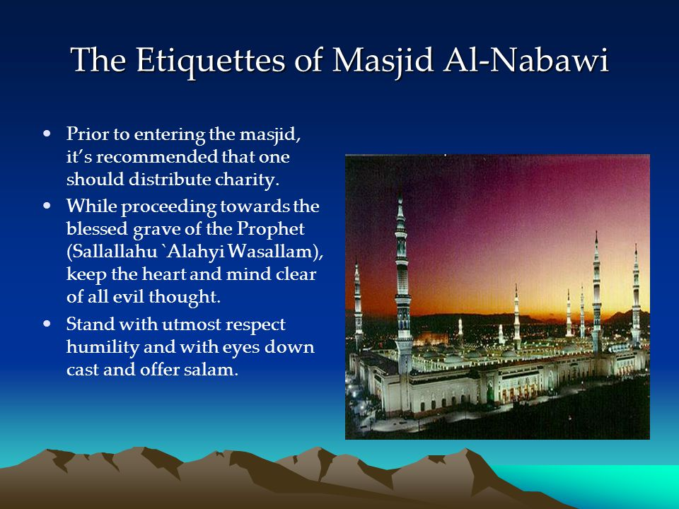 The Etiquettes of Masjid Al-Nabawi Prior to entering the masjid, its recommended that one should distribute charity. While proceeding towards the bles
