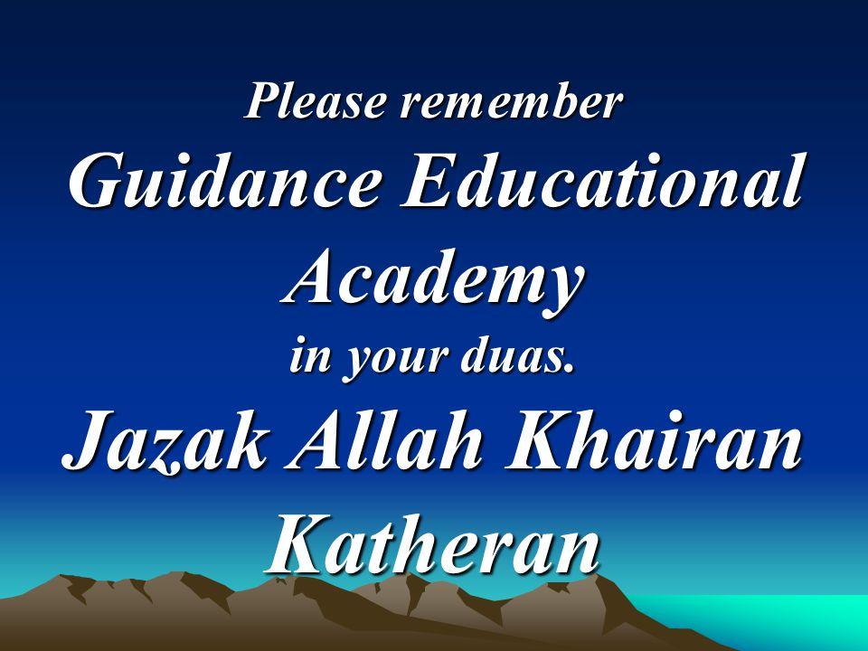 Please remember Guidance Educational Academy in your duas. Jazak Allah Khairan Katheran