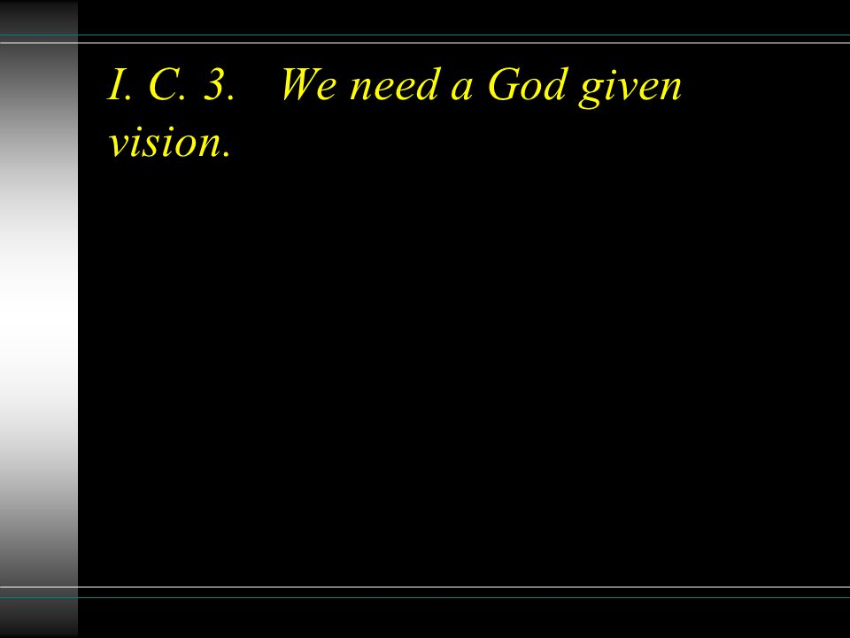 I. C. 3.We need a God given vision.