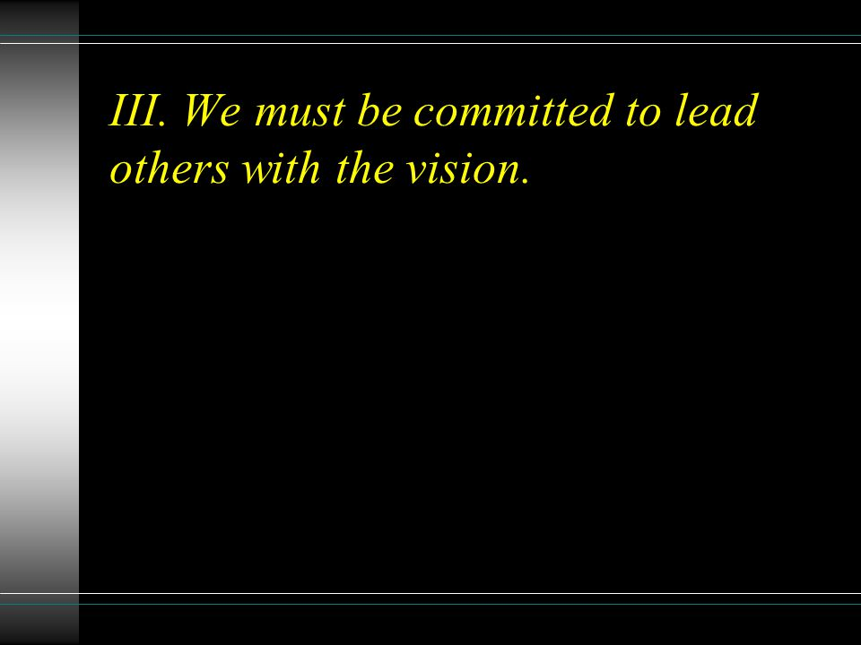 III. We must be committed to lead others with the vision.