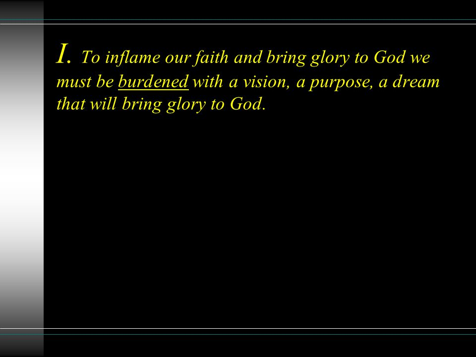 A. Vision gives a destination for our faith!