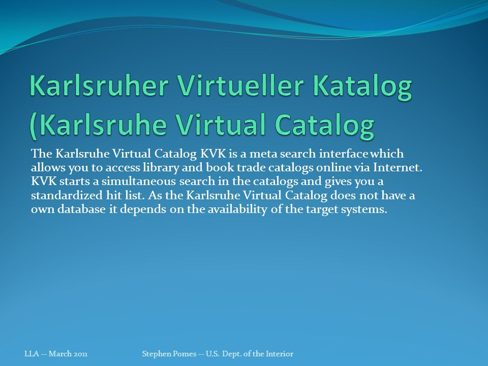 The Karlsruhe Virtual Catalog KVK is a meta search interface which allows you to access library and book trade catalogs online via Internet.