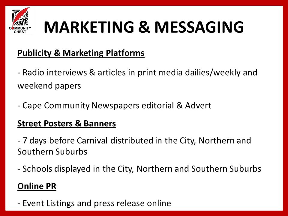 MARKETING & MESSAGING Publicity & Marketing Platforms - Radio interviews & articles in print media dailies/weekly and weekend papers - Cape Community