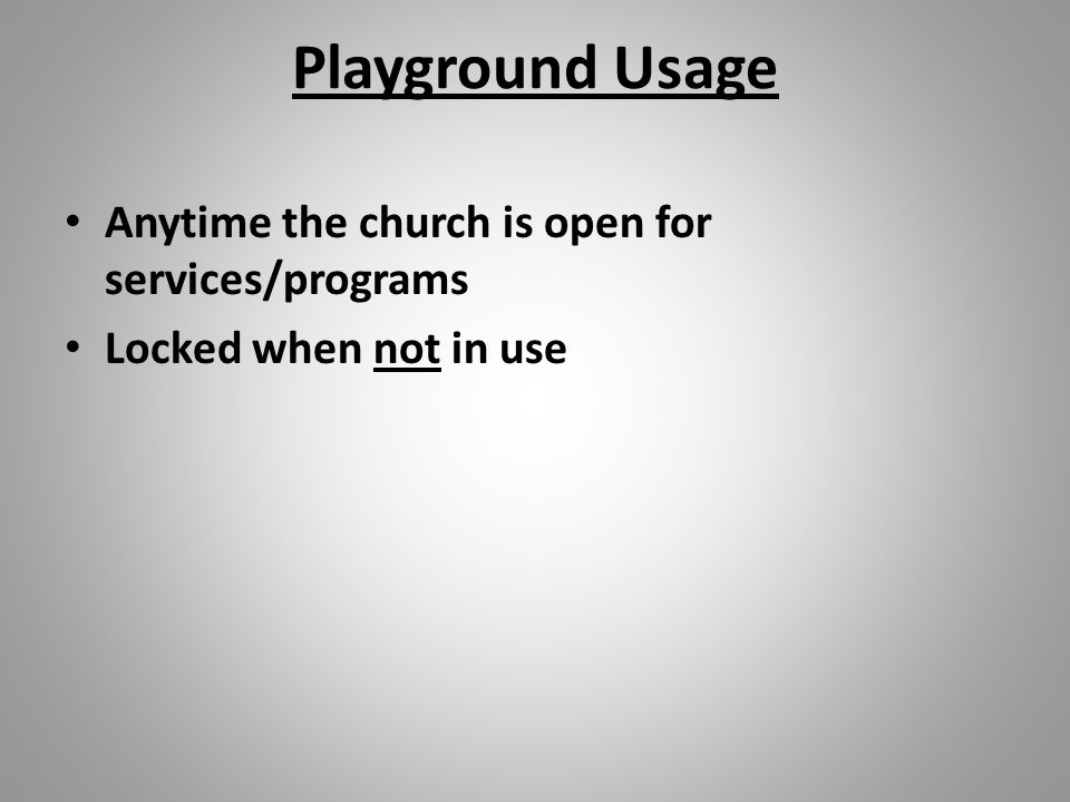 Playground Usage Anytime the church is open for services/programs Locked when not in use