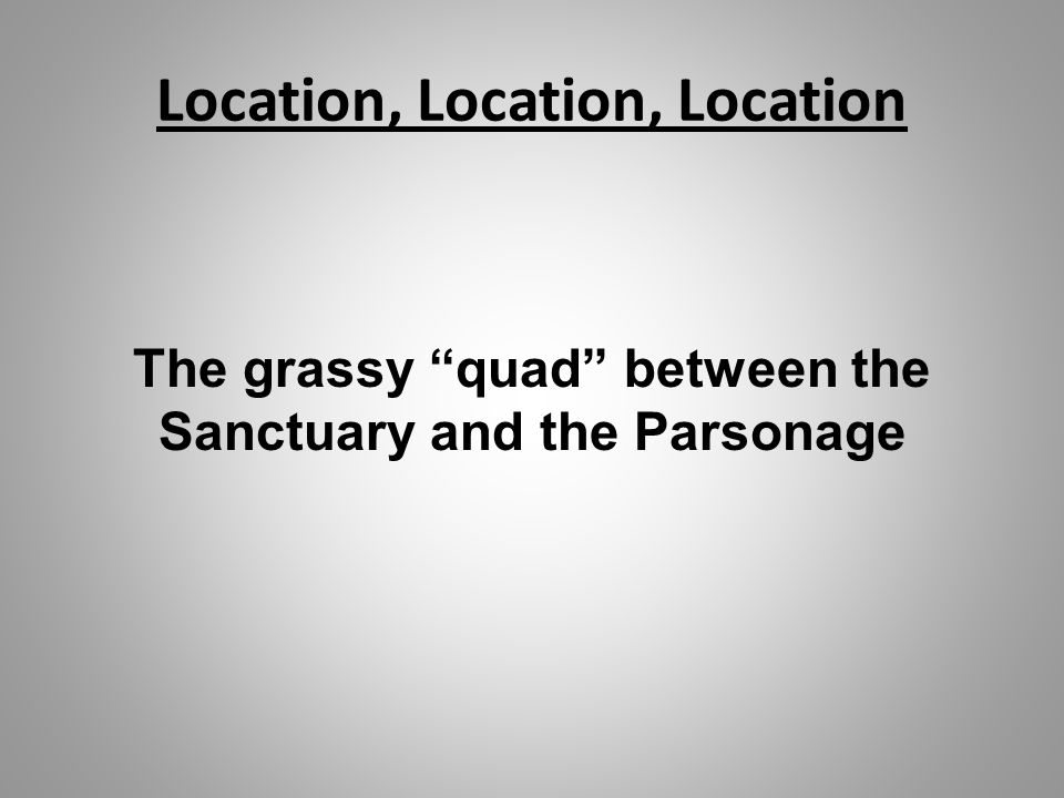Location, Location, Location The grassy quad between the Sanctuary and the Parsonage