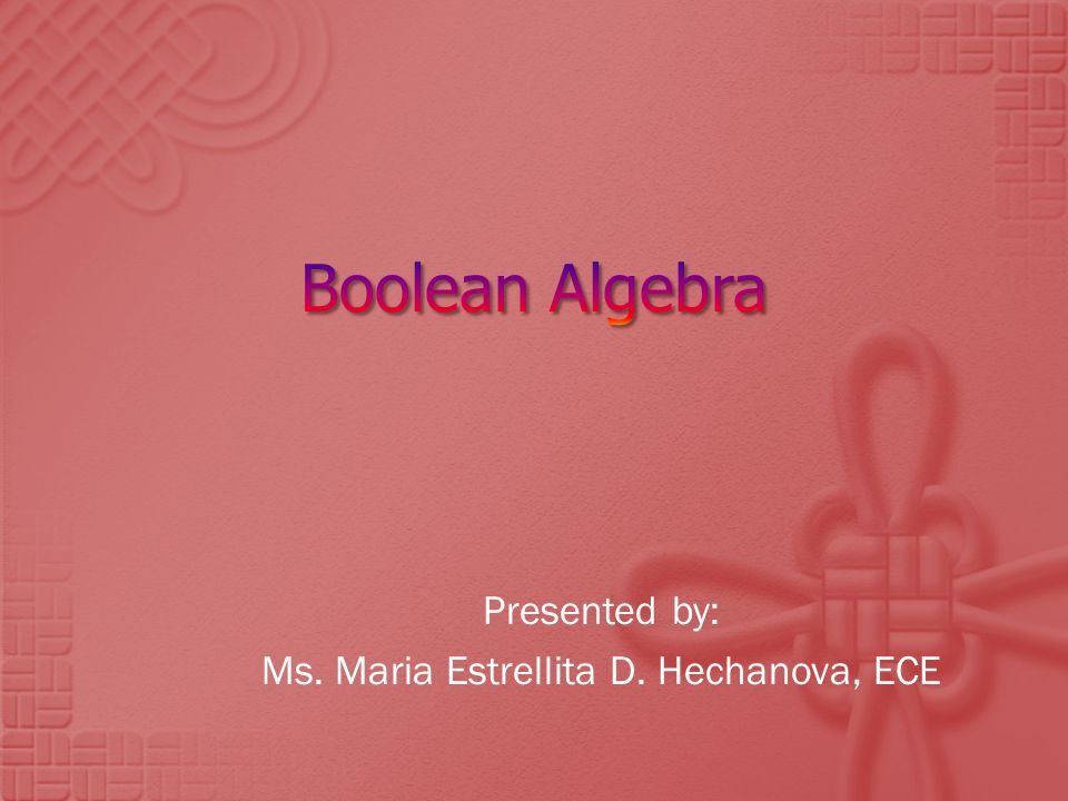 Define Boolean algebra Identify axioms, theorems, corollaries, and laws pertaining to the manipulation of Boolean expressions Compute and manipulate or simplify given Boolean expressions Properly use Karnaugh Map (K-map) in simplification of Boolean expressions Relate this lesson to existing applications in computer Simplify digital circuits
