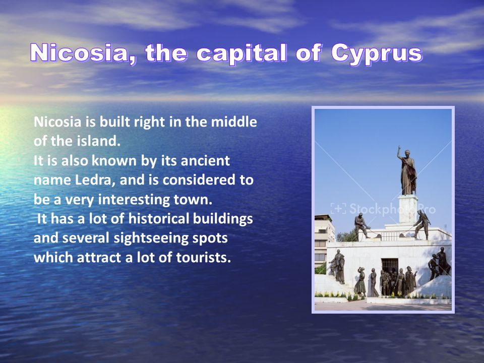 Nicosia is built right in the middle of the island.