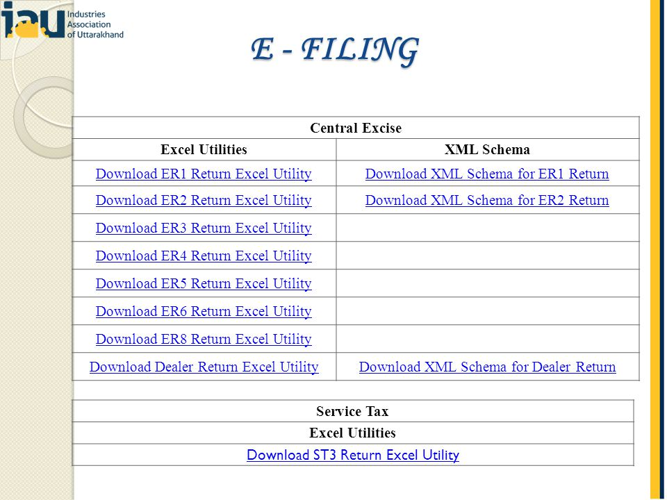 Central Excise Excel UtilitiesXML Schema Download ER1 Return Excel UtilityDownload XML Schema for ER1 Return Download ER2 Return Excel UtilityDownload XML Schema for ER2 Return Download ER3 Return Excel Utility Download ER4 Return Excel Utility Download ER5 Return Excel Utility Download ER6 Return Excel Utility Download ER8 Return Excel Utility Download Dealer Return Excel UtilityDownload XML Schema for Dealer Return Service Tax Excel Utilities Download ST3 Return Excel Utility E - FILING