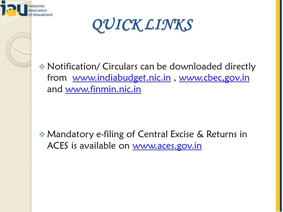 Notification/ Circulars can be downloaded directly from www.indiabudget.nic.in, www.cbec,gov.in and www.finmin.nic.inwww.indiabudget.nic.inwww.cbec,gov.inwww.finmin.nic.in Mandatory e-filing of Central Excise & Returns in ACES is available on www.aces.gov.inwww.aces.gov.in QUICK LINKS