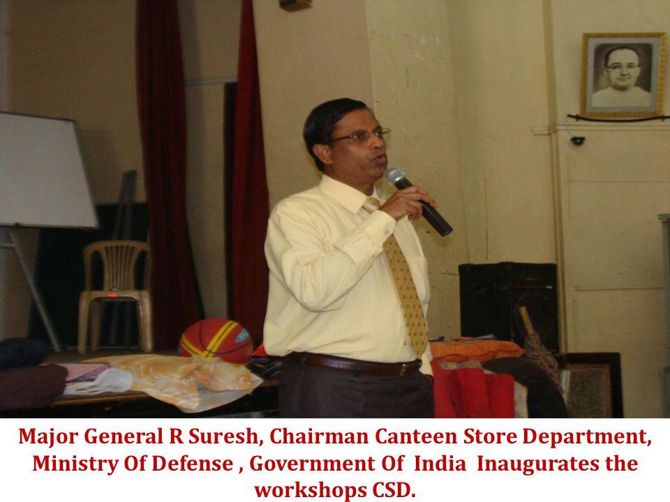 Major General R Suresh, Chairman Canteen Store Department, Ministry Of Defense, Government Of India Inaugurates the workshops CSD.