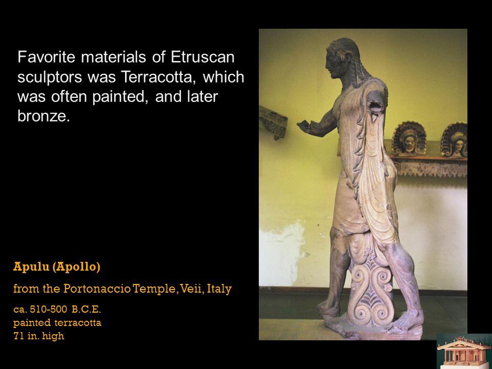 Apulu (Apollo) from the Portonaccio Temple, Veii, Italy ca. 510-500 B.C.E. painted terracotta 71 in. high Favorite materials of Etruscan sculptors was
