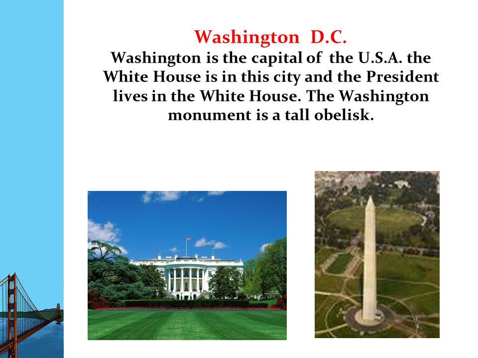 Washington D.C. Washington is the capital of the U.S.A.