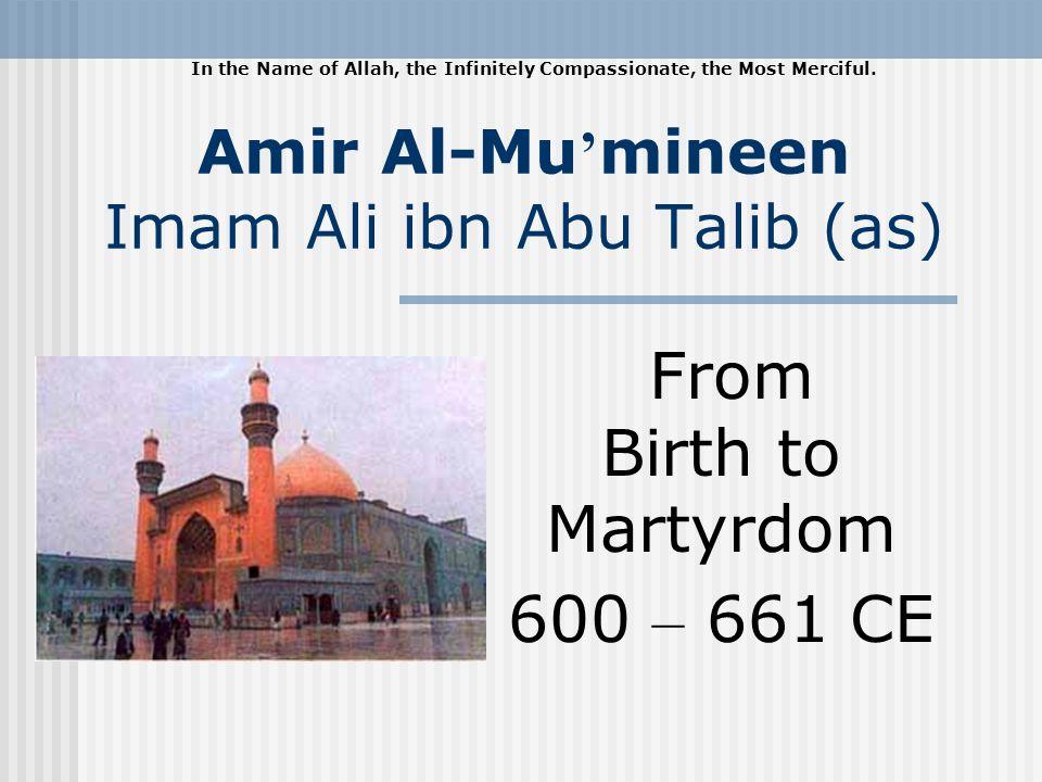 Birth Imam Ali ibn Abu Talib (as) was born on Rajab 13, 23 BH (600 CE).