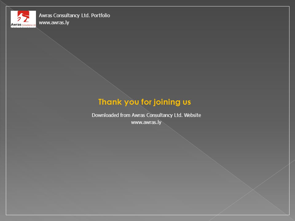 Thank you for joining us Awras Consultancy Ltd. Portfolio www.awras.ly Downloaded from Awras Consultancy Ltd. Website www.awras.ly