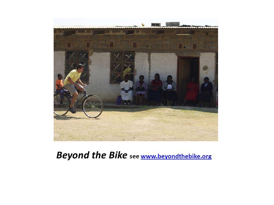 Beyond the Bike see www.beyondthebike.orgwww.beyondthebike.org