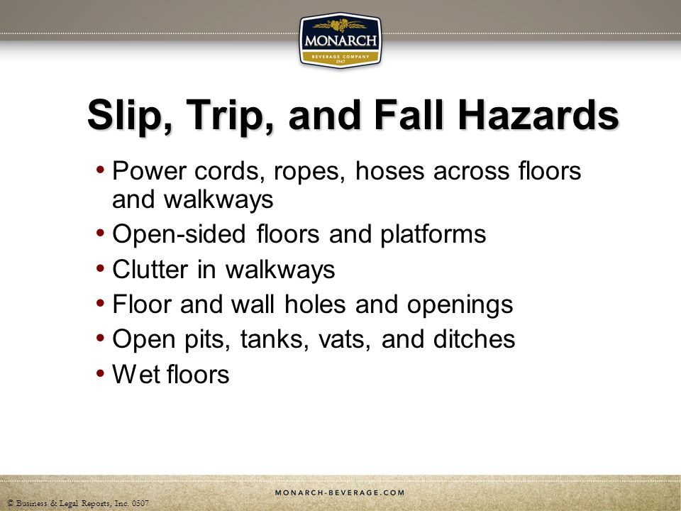 © Business & Legal Reports, Inc. 0507 Slip, Trip, and Fall Hazards Power cords, ropes, hoses across floors and walkways Open-sided floors and platform
