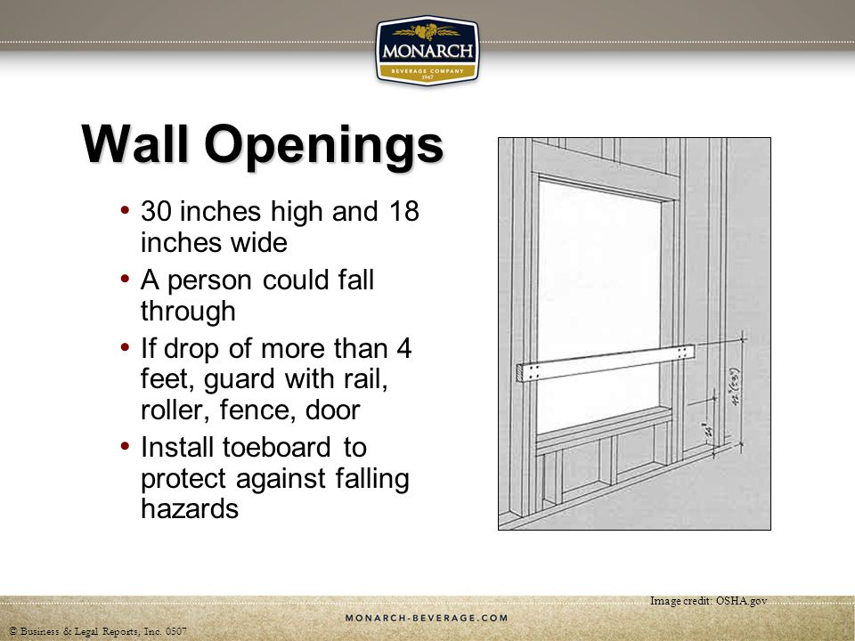© Business & Legal Reports, Inc. 0507 Wall Openings 30 inches high and 18 inches wide A person could fall through If drop of more than 4 feet, guard w