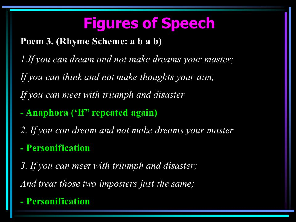 Figures of Speech Poem 3. (Rhyme Scheme: a b a b) 1.If you can dream and not make dreams your master; If you can think and not make thoughts your aim;
