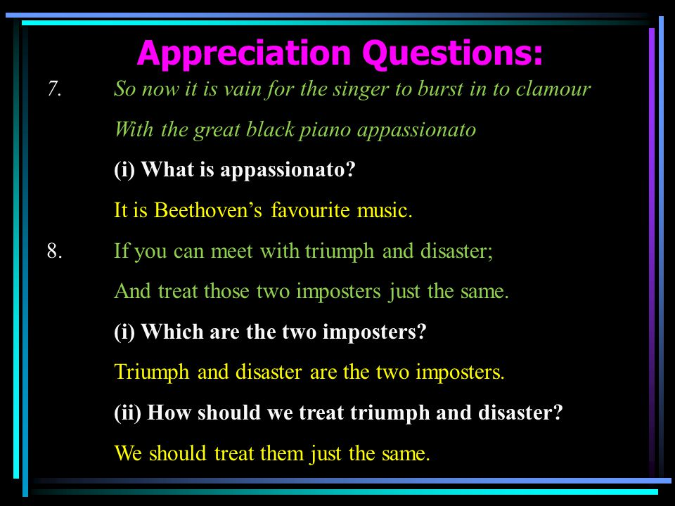 Appreciation Questions: 7. So now it is vain for the singer to burst in to clamour With the great black piano appassionato (i) What is appassionato? I