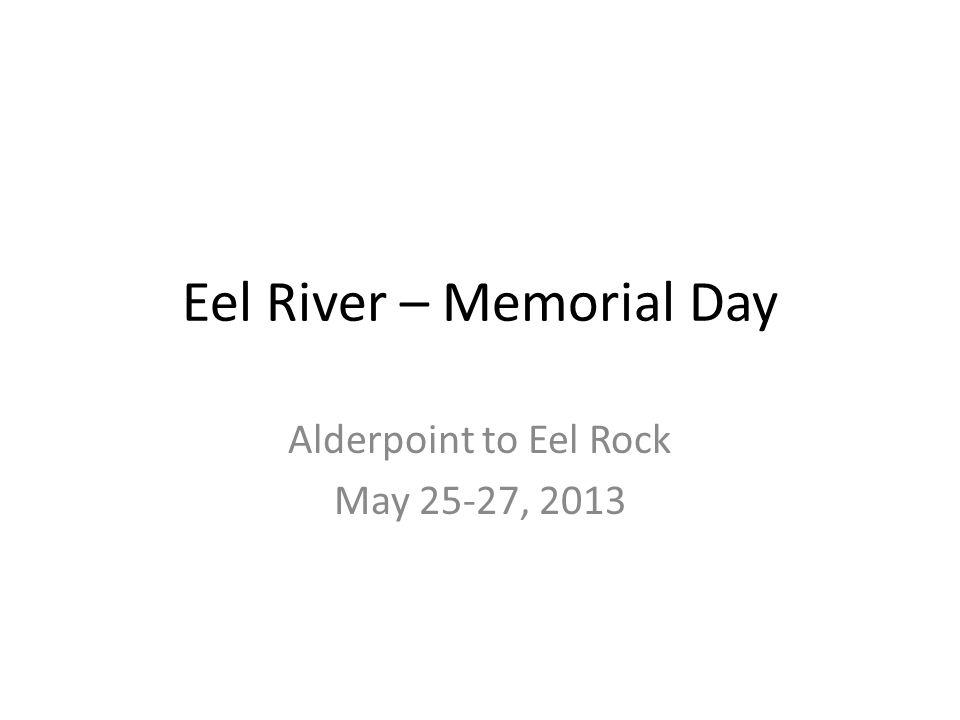 Eel River – Memorial Day Alderpoint to Eel Rock May 25-27, 2013