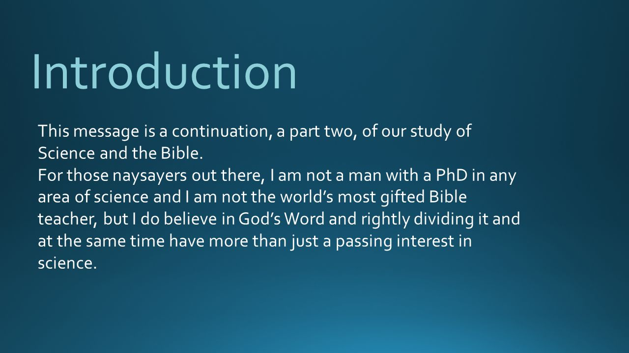 Introduction This message is a continuation, a part two, of our study of Science and the Bible.