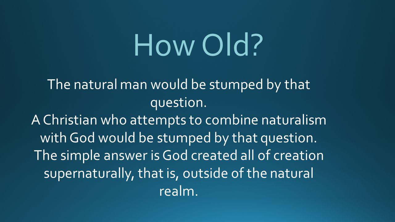 How Old.The natural man would be stumped by that question.